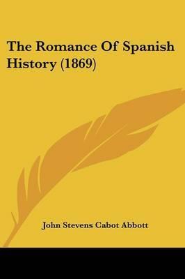 The Romance Of Spanish History (1869) by John Stevens Cabot Abbott image