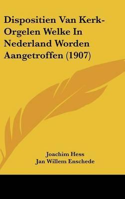 Dispositien Van Kerk-Orgelen Welke in Nederland Worden Aangetroffen (1907) by Joachim Hess image