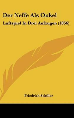 Der Neffe ALS Onkel: Luftspiel in Drei Aufzugen (1856) by Friedrich Schiller image