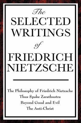 The Selected Writings of Friedrich Nietzsche by Friedrich Wilhelm Nietzsche