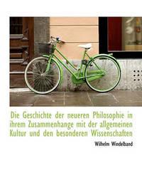 Die Geschichte Der Neueren Philosophie in Ihrem Zusammenhange Mit Der Allgemeinen Kultur Und Den Bes by Wilhelm Windelband