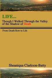 Life, Though I Walked Through the Valley of the Shadow of Death by Sheaniqua Clarkson- Batty