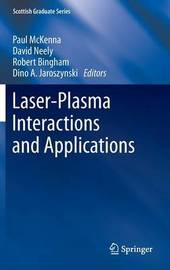 Laser-Plasma Interactions and Applications by Bob Bingham