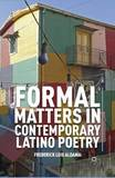 Formal Matters in Contemporary Latino Poetry by Frederick Luis Aldama