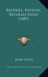 Reveries, Reviews, Recollections (1887) by John Hunt