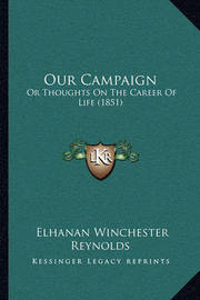 Our Campaign: Or Thoughts on the Career of Life (1851) by Elhanan Winchester Reynolds