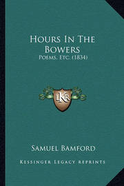 Hours in the Bowers: Poems, Etc. (1834) by Samuel Bamford