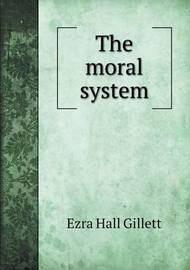 The Moral System by Ezra Hall Gillett