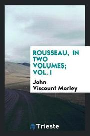 Rousseau, in Two Volumes; Vol. I by John Viscount Morley image