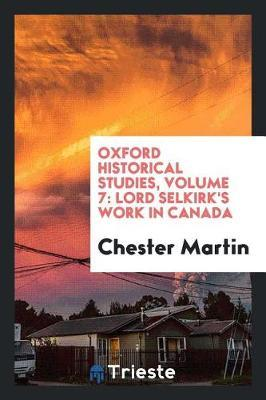 Oxford Historical Studies, Volume 7 by Chester Martin