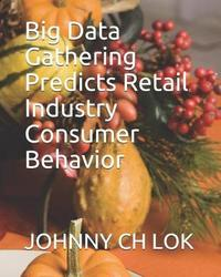 Big Data Gathering Predicts Retail Industry Consumer Behavior by Johnny Ch Lok