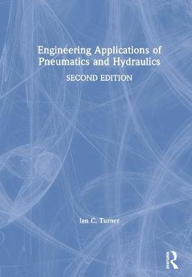 Engineering Applications of Pneumatics and Hydraulics by Ian C. Turner