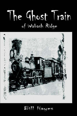 The Ghost Train of Wabash Ridge by BILL HAYES image