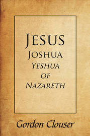 Jesus, Joshua, Yeshua of Nazareth by Gordon Clouser image