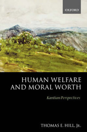 Human Welfare and Moral Worth by Thomas English Hill image