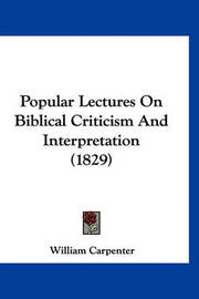 Popular Lectures on Biblical Criticism and Interpretation (1829) by William Carpenter