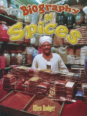 Biography of Spices by Ellen Rodger