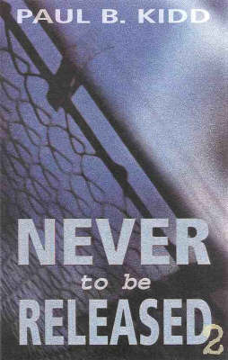 Never to Be Released by Paul B. Kidd
