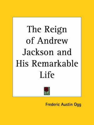 Reign of Andrew Jackson (1921) by Frederic Austin Ogg