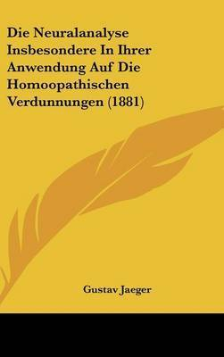Die Neuralanalyse Insbesondere in Ihrer Anwendung Auf Die Homoopathischen Verdunnungen (1881) by Gustav Jaeger