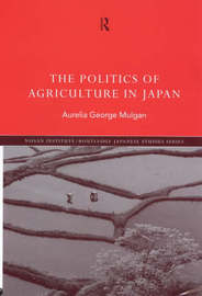 The Politics of Agriculture in Japan by Aurelia George Mulgan image