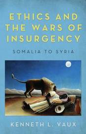 Ethics and the Wars of Insurgency by Kenneth L Vaux