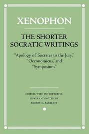 The Shorter Socratic Writings by . Xenophon