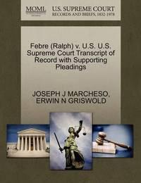 Febre (Ralph) V. U.S. U.S. Supreme Court Transcript of Record with Supporting Pleadings by Joseph J Marcheso