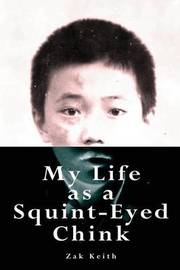 My Life as a Squint-eyed Chink by Zak Keith image
