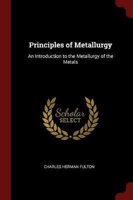 Principles of Metallurgy by Charles Herman Fulton image