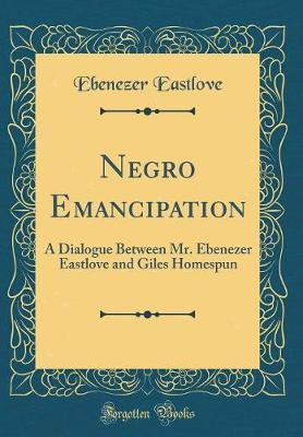 Negro Emancipation by Ebenezer Eastlove