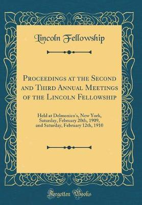 Proceedings at the Second and Third Annual Meetings of the Lincoln Fellowship by Lincoln Fellowship