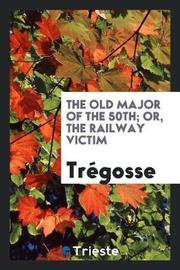 The Old Major of the 50th; Or, the Railway Victim by . Tregosse image