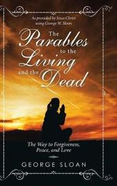 The Parables to the Living and the Dead by George Sloan