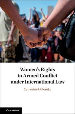 Women's Rights in Armed Conflict under International Law by Catherine O'Rourke