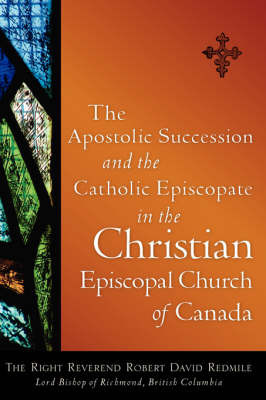 The Apostolic Succession and the Catholic Episcopate in the Christian Episcopal by Robert, David Redmile image