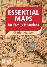 Essential Maps for Family Historians by Charles Masters