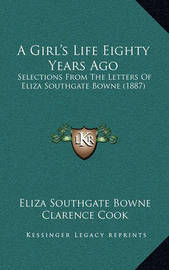 A Girl's Life Eighty Years Ago: Selections from the Letters of Eliza Southgate Bowne (1887) by Eliza Southgate Bowne