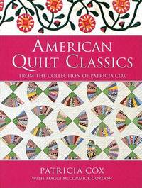 American Quilt Classics: From the Collection of Patricia Cox by Patricia Cox image