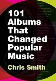 101 Albums that Changed Popular Music by Chris R. Smith