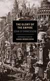 Glory of the Empire: A Novel, a History by Barbara Bray