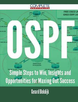 Ospf - Simple Steps to Win, Insights and Opportunities for Maxing Out Success by Gerard Blokdijk