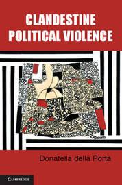 Clandestine Political Violence by Donatella della Porta
