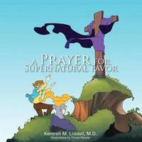 A Prayer for Supernatural Favor by Kentrell M. Liddell M.D.