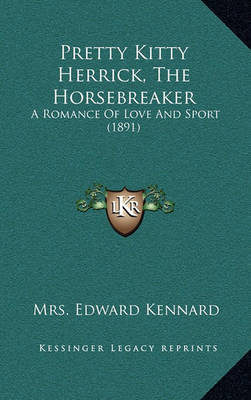 Pretty Kitty Herrick, the Horsebreaker: A Romance of Love and Sport (1891) by Mrs Edward Kennard image