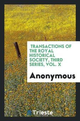 Transactions of the Royal Historical Society, Third Series, Vol. X by * Anonymous