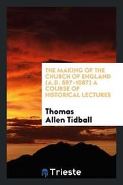 The Making of the Church of England (A.D. 597-1087) a Course of Historical Lectures by Thomas Allen Tidball image
