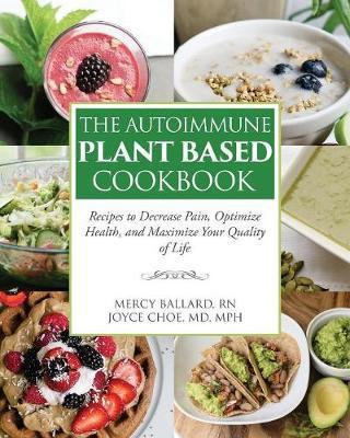 The Autoimmune Plant Based Cookbook by Joyce Choe