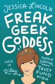 Freak, Geek, Goddess by Jessica Lincoln