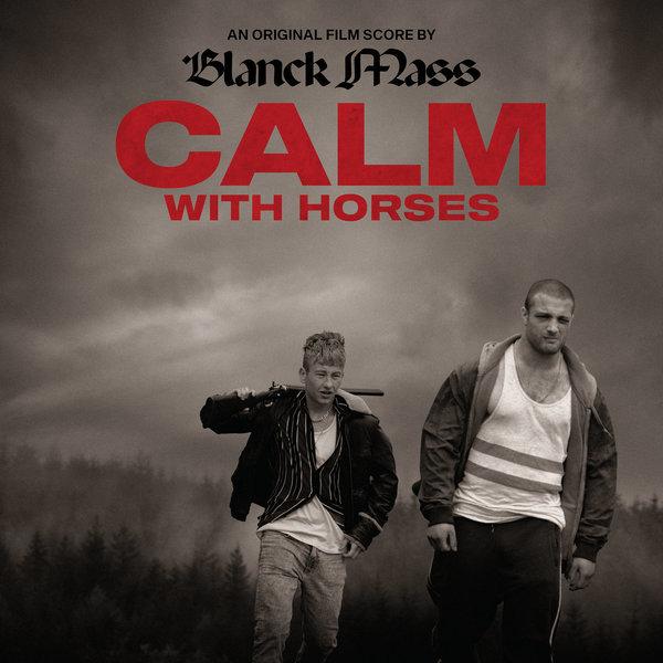 Calm With Horses (Original Score) by Blanck Mass